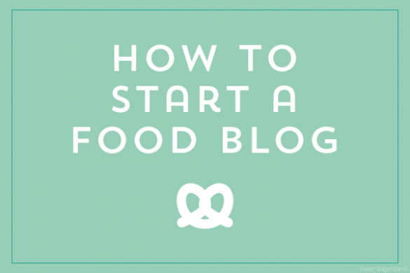 Starting a Food and Wellness Blog? Here Are 9 Tips