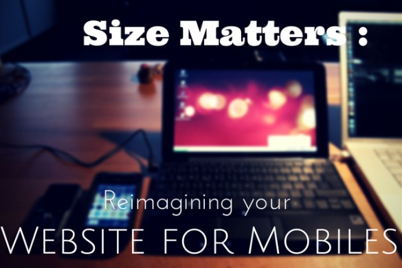 Size Matters: Reimagining Your Website for Mobile Devices