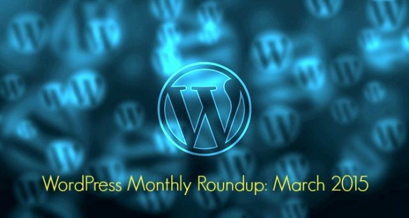 WordPress Monthly Roundup: March 2015