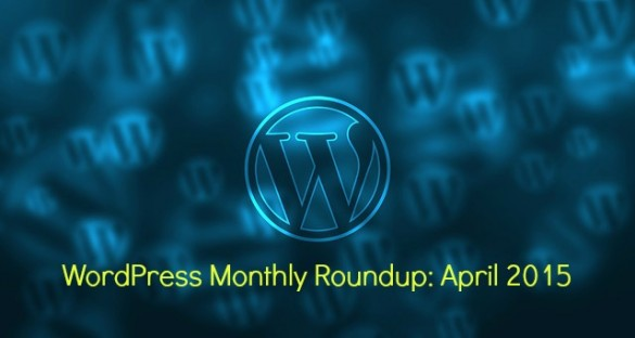 WordPress Monthly Roundup: April 2015