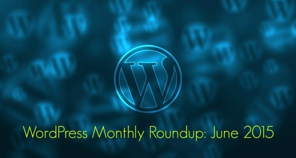 WordPress Monthly Roundup: June 2015