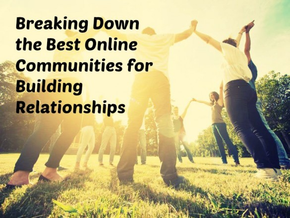 Breaking Down the Best Online Communities for Building Relationships