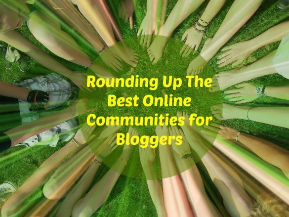 Rounding Up The Best Online Communities for Bloggers