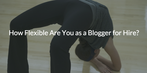 How Flexible Are You as a Blogger for Hire?