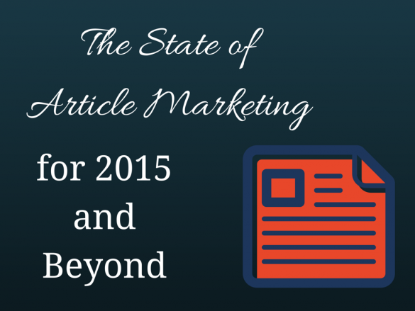 The State of Article Marketing in 2015 and Beyond