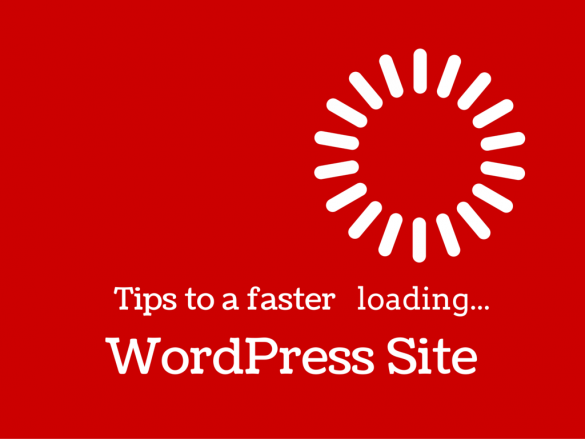 Tips to a Faster Loading WordPress Site