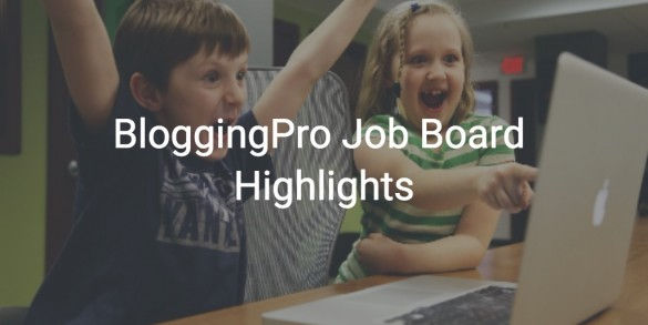 BloggingPro Job Board Highlights, October 10, 2016
