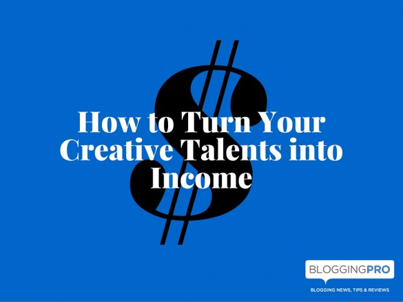 How to Turn Your Creative Talents into Income
