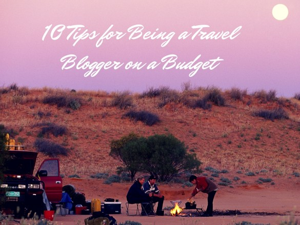 10 Tips for Being a Travel Blogger on a Budget