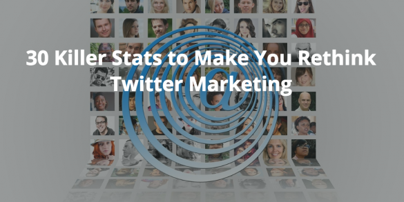 30 Killer Stats to Make You Rethink Twitter Marketing [Infographic]