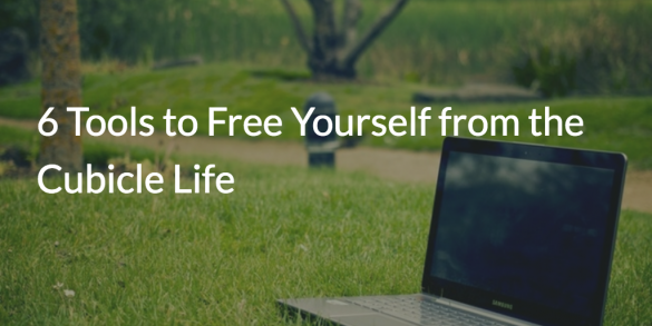6 Tools to Free Yourself from the Cubicle Life