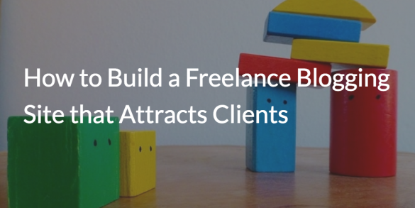 How to Build a Freelance Blogging Site that Attracts Clients
