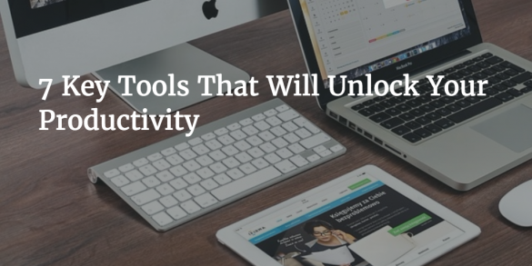 7 Key Tools That Will Unlock Your Business Productivity
