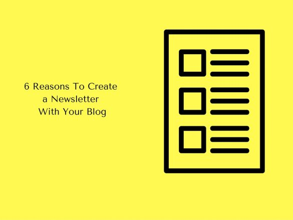 6 Reasons To Create a Newsletter With Your Blog