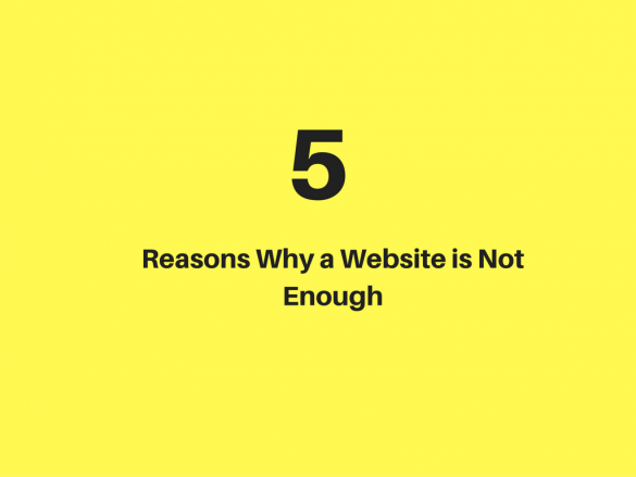 5 Reasons Why a Website Is Not Enough