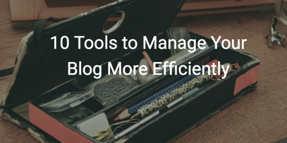 10 Tools to Manage Your Blog More Efficiently