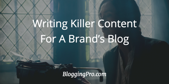 Writing Killer Content For A Brand's Blog