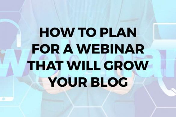 How to Plan for a Webinar that Will Grow Your Blog