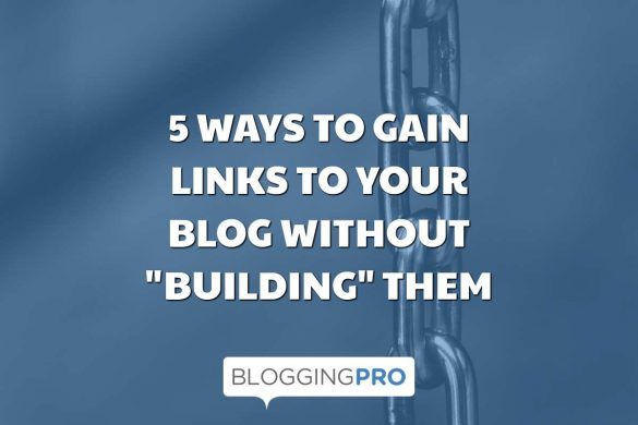 "5 Ways to Gain Links to Your Blog Without ""Building"" Them"