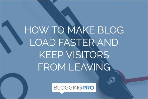 How to Make Your Blog Load Faster and Keep Visitors from Leaving