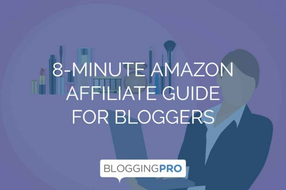 8-Minute Amazon Affiliate Guide for Bloggers