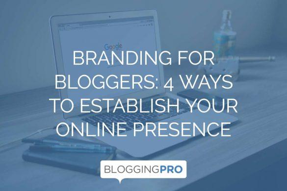 Branding for Bloggers: 4 Ways to Establish Your Online Presence