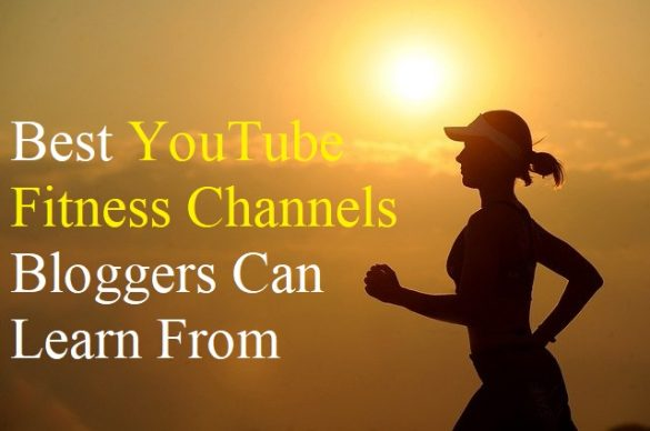 Best YouTube Fitness Channels Bloggers Can Learn From